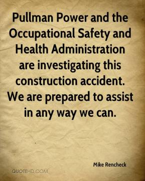 Mike Rencheck  - Pullman Power and the Occupational Safety and Health Administration are investigating this construction accident. We are prepared to assist in any way we can.