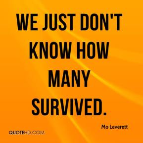 Mo Leverett  - We just don't know how many survived.