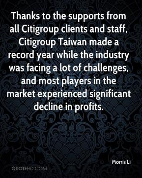 Morris Li  - Thanks to the supports from all Citigroup clients and staff, Citigroup Taiwan made a record year while the industry was facing a lot of challenges, and most players in the market experienced significant decline in profits.