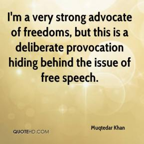 Muqtedar Khan  - I'm a very strong advocate of freedoms, but this is a deliberate provocation hiding behind the issue of free speech.