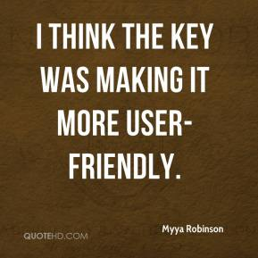 Myya Robinson  - I think the key was making it more user-friendly.