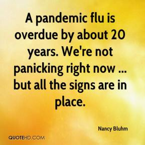 A pandemic flu is overdue by about 20 years. We're not panicking right now ... but all the signs are in place.