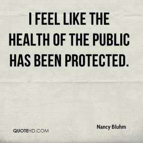 I feel like the health of the public has been protected.