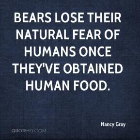 Nancy Gray  - Bears lose their natural fear of humans once they've obtained human food.