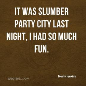 Neely Jenkins Party Quotes