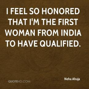 Neha Ahuja  - I feel so honored that I'm the first woman from India to have qualified.