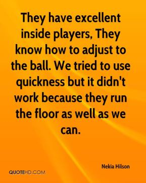 They have excellent inside players, They know how to adjust to the ball. We tried to use quickness but it didn't work because they run the floor as well as we can.