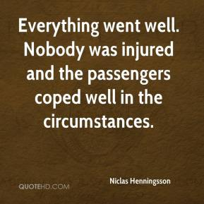 Niclas Henningsson  - Everything went well. Nobody was injured and the passengers coped well in the circumstances.