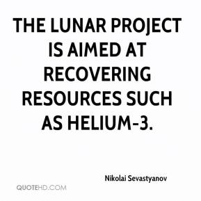 Nikolai Sevastyanov  - The lunar project is aimed at recovering resources such as helium-3.