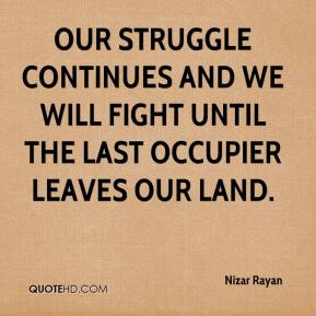 Nizar Rayan  - Our struggle continues and we will fight until the last occupier leaves our land.