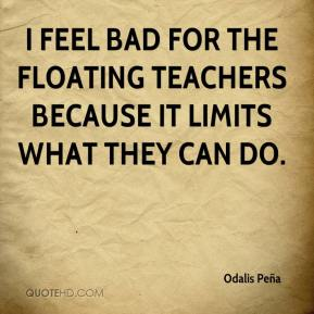 I feel bad for the floating teachers because it limits what they can do.