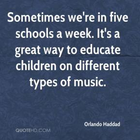 Orlando Haddad  - Sometimes we're in five schools a week. It's a great way to educate children on different types of music.