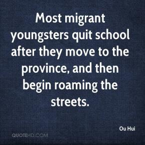 Ou Hui  - Most migrant youngsters quit school after they move to the province, and then begin roaming the streets.