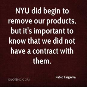 Pablo Largacha  - NYU did begin to remove our products, but it's important to know that we did not have a contract with them.
