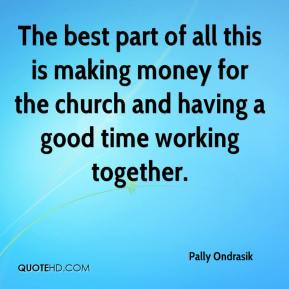 The best part of all this is making money for the church and having a good time working together.