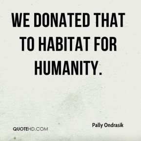 We donated that to Habitat for Humanity.