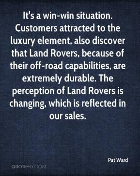 Pat Ward  - It's a win-win situation. Customers attracted to the luxury element, also discover that Land Rovers, because of their off-road capabilities, are extremely durable. The perception of Land Rovers is changing, which is reflected in our sales.