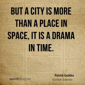 But a city is more than a place in space, it is a drama in time.