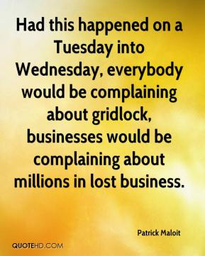 Patrick Maloit  - Had this happened on a Tuesday into Wednesday, everybody would be complaining about gridlock, businesses would be complaining about millions in lost business.