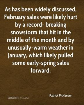 Patrick McKeever  - As has been widely discussed, February sales were likely hurt by a record- breaking snowstorm that hit in the middle of the month and by unusually-warm weather in January, which likely pulled some early-spring sales forward.