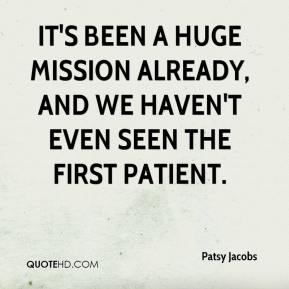 Patsy Jacobs  - It's been a huge mission already, and we haven't even seen the first patient.