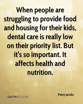 Patsy Jacobs  - When people are struggling to provide food and housing for their kids, dental care is really low on their priority list. But it's so important. It affects health and nutrition.