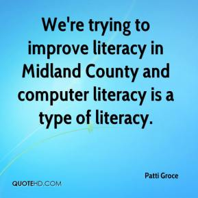 Patti Groce  - We're trying to improve literacy in Midland County and computer literacy is a type of literacy.