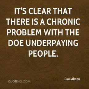 Paul Alston  - It's clear that there is a chronic problem with the DOE underpaying people.