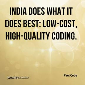 Paul Coby  - India does what it does best: low-cost, high-quality coding.