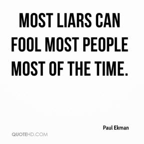 Paul Ekman  - Most liars can fool most people most of the time.