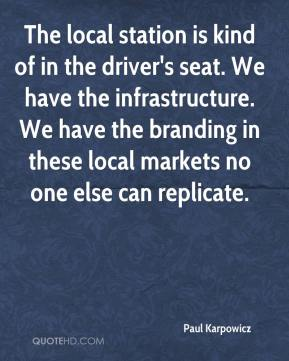 Paul Karpowicz  - The local station is kind of in the driver's seat. We have the infrastructure. We have the branding in these local markets no one else can replicate.