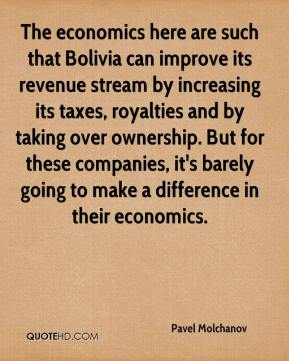 Pavel Molchanov  - The economics here are such that Bolivia can improve its revenue stream by increasing its taxes, royalties and by taking over ownership. But for these companies, it's barely going to make a difference in their economics.