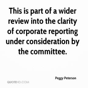 Peggy Peterson  - This is part of a wider review into the clarity of corporate reporting under consideration by the committee.