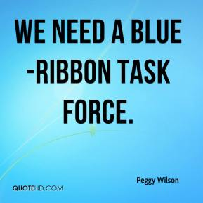 Peggy Wilson  - We need a blue-ribbon task force.