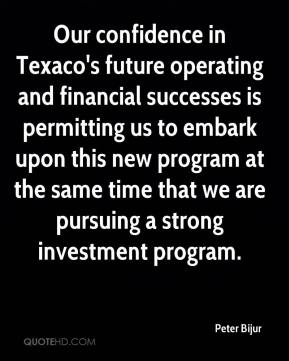 Peter Bijur  - Our confidence in Texaco's future operating and financial successes is permitting us to embark upon this new program at the same time that we are pursuing a strong investment program.