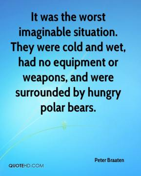 Peter Braaten  - It was the worst imaginable situation. They were cold and wet, had no equipment or weapons, and were surrounded by hungry polar bears.