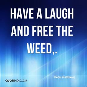 Have a laugh and free the weed.