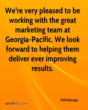 Phil Delurgio  - We're very pleased to be working with the great marketing team at Georgia-Pacific. We look forward to helping them deliver ever improving results.