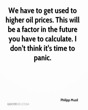 Philipp Musil  - We have to get used to higher oil prices. This will be a factor in the future you have to calculate. I don't think it's time to panic.