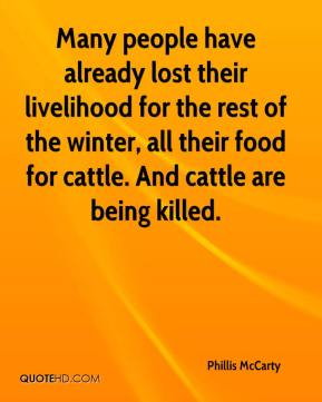Phillis McCarty  - Many people have already lost their livelihood for the rest of the winter, all their food for cattle. And cattle are being killed.