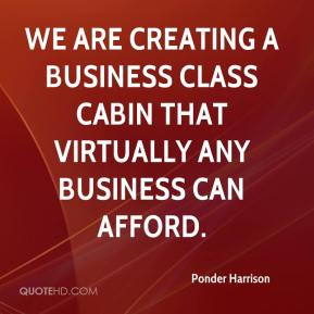 We are creating a business class cabin that virtually any business can afford.