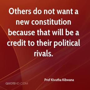 Others do not want a new constitution because that will be a credit to their political rivals.
