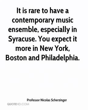 It is rare to have a contemporary music ensemble, especially in Syracuse. You expect it more in New York, Boston and Philadelphia.