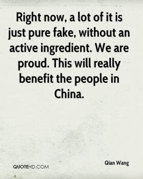 Right now, a lot of it is just pure fake, without an active ingredient. We are proud. This will really benefit the people in China.