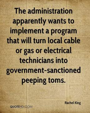 Rachel King  - The administration apparently wants to implement a program that will turn local cable or gas or electrical technicians into government-sanctioned peeping toms.