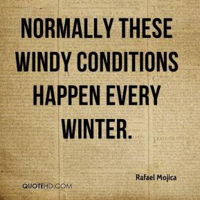 Normally these windy conditions happen every winter.