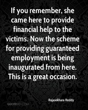 Rajasekhara Reddy  - If you remember, she came here to provide financial help to the victims. Now the scheme for providing guaranteed employment is being inaugurated from here. This is a great occasion.