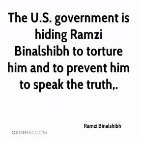 Ramzi Binalshibh  - The U.S. government is hiding Ramzi Binalshibh to torture him and to prevent him to speak the truth.