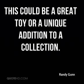 Randy Gunn  - This could be a great toy or a unique addition to a collection.