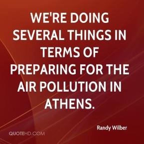 Randy Wilber  - We're doing several things in terms of preparing for the air pollution in Athens.